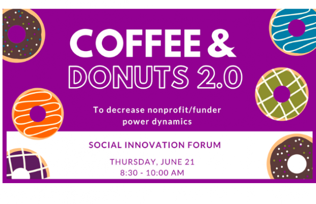 Coffee & Donuts 2.0 to decrease nonprofit/funder power dynamics! Social Innovation Forum June 21, 2018 8:30 - 10:00 am